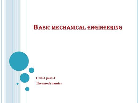 B ASIC MECHANICAL ENGINEERING Unit-1 part-1 Thermodynamics.