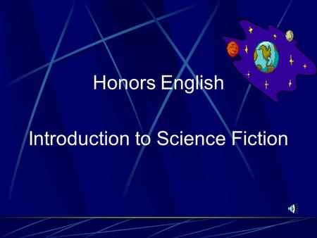 Honors English Introduction to Science Fiction What is Science Fiction? Science fiction is a writing style which combines science and fiction. It is.