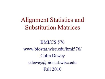 Alignment Statistics and Substitution Matrices BMI/CS 576  Colin Dewey Fall 2010.