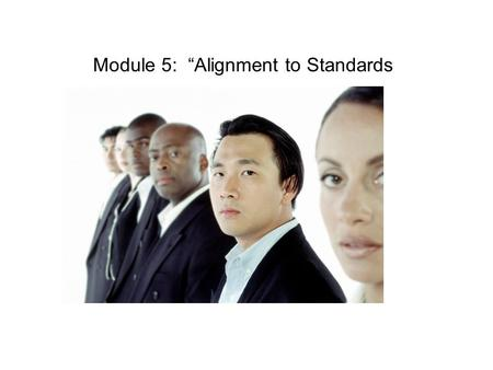"Module 5: ""Alignment to Standards. Instructional Practices."