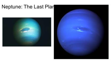 Neptune: The Last Planet. Neptune Bio/Facts Diameter: 49,248 km Relative Mass (Earth = 1): 17.1 Density (kg/m 3 ): 1760 Distance from Sun (AU): 30.04.