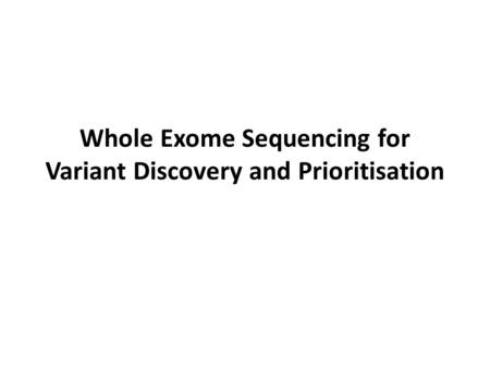 Whole Exome Sequencing for Variant Discovery and Prioritisation