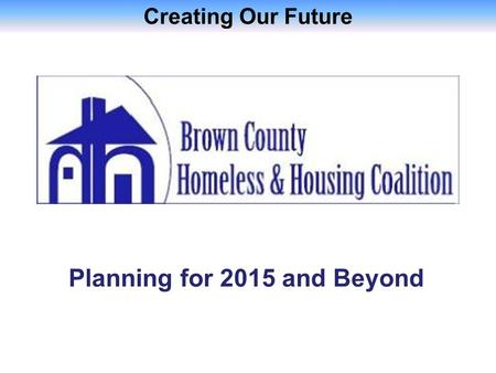 Creating Our Future Planning for 2015 and Beyond.