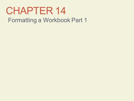 CHAPTER 14 Formatting a Workbook Part 1. Learning Objectives Format text, numbers, dates, and time Format cells and ranges CMPTR Chapter 14: Formatting.