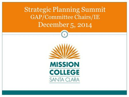 Strategic Planning Summit GAP/Committee Chairs/IE December 5, 2014 1.