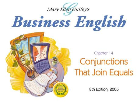 Ch. 14 - 2 Mary Ellen Guffey, Business English, 8e Objectives Distinguish between simple and compound sentences. Punctuate compound sentences joined by.