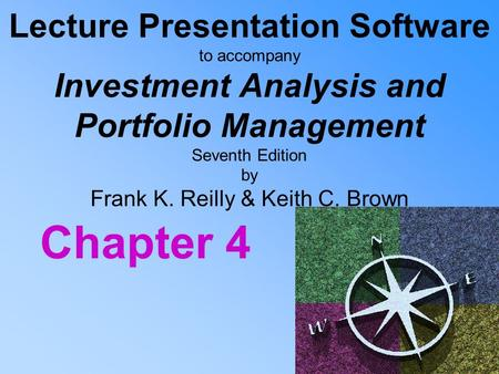 Lecture Presentation Software to accompany Investment Analysis and Portfolio Management Seventh Edition by Frank K. Reilly & Keith C. Brown Chapter 4.