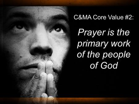 C&MA Core Value #2: Prayer is the primary work of the people of God.