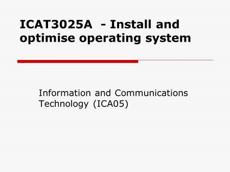 ICAT3025A - Install and optimise operating system Information and Communications Technology (ICA05)