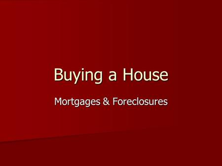 Buying a House Mortgages & Foreclosures. Your Dream House What does it look like? What does it look like? How many bedrooms/bathrooms? How many bedrooms/bathrooms?
