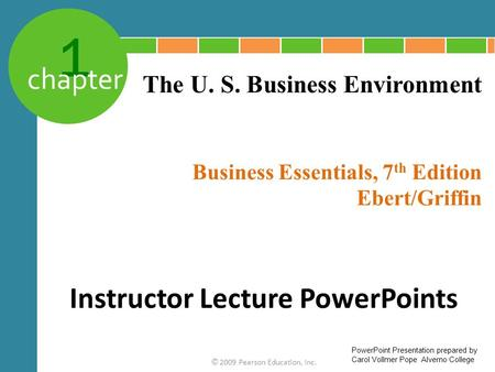 1 chapter Business Essentials, 7 th Edition Ebert/Griffin © 2009 Pearson Education, Inc. The U. S. Business Environment Instructor Lecture PowerPoints.