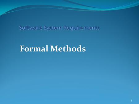 Formal Methods 1. Software Engineering and Formal Methods  Every software engineering methodology is based on a recommended development process  proceeding.