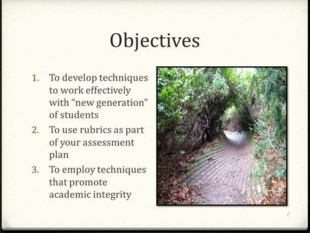 "Objectives 1 1. To develop techniques to work effectively with ""new generation"" of students 2. To use rubrics as part of your assessment plan 3. To employ."