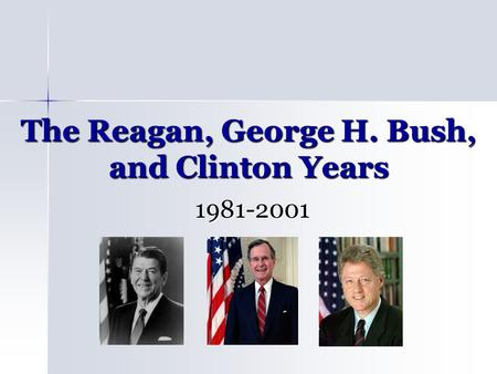 The Reagan, George H. Bush, and Clinton Years 1981-2001.