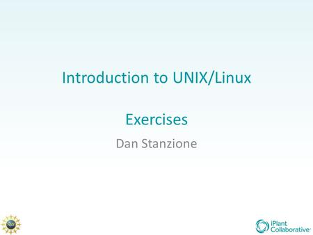 Introduction to UNIX/Linux Exercises Dan Stanzione.