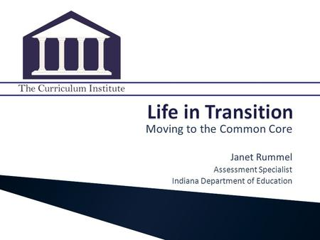 Moving to the Common Core Janet Rummel Assessment Specialist Indiana Department of Education.