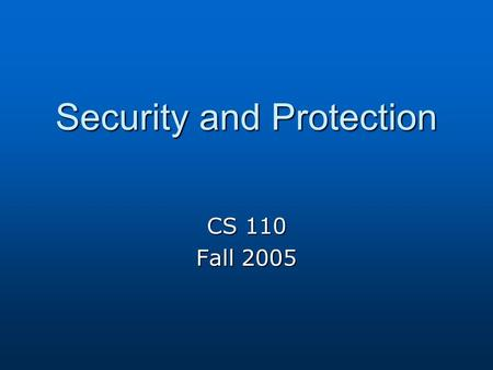 Security <strong>and</strong> Protection CS 110 Fall 2005. Review Adware Adware <strong>Viruses</strong> <strong>Viruses</strong> Worms Worms.