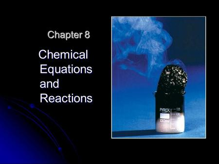 Chapter 8 Chemical Equations and Reactions Chemical Equations and Reactions.