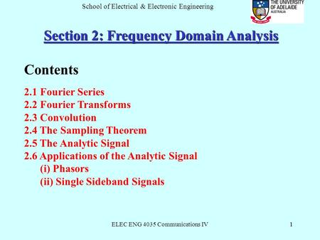 ELEC ENG 4035 Communications IV1 School of Electrical & Electronic Engineering 1 Section 2: Frequency Domain Analysis Contents 2.1 Fourier Series 2.2 Fourier.