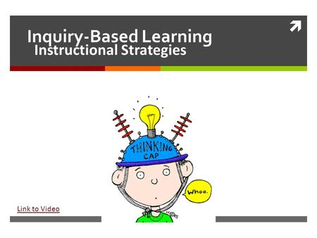  Inquiry-Based Learning Instructional Strategies Link to Video.