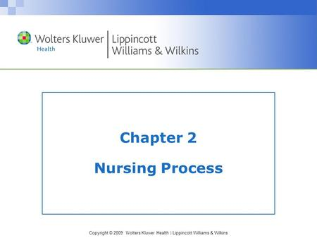 Copyright © 2009 Wolters Kluwer Health | Lippincott Williams & Wilkins Chapter 2 Nursing Process.