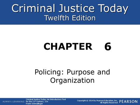 Criminal Justice Today Twelfth Edition CHAPTER Criminal Justice Today: An Introductory Text for the 21 st Century, 12e Frank Schmalleger Copyright © 2014.