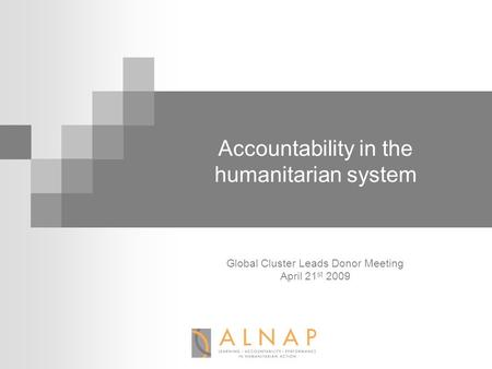 Accountability in the humanitarian system Global Cluster Leads Donor Meeting April 21 st 2009.