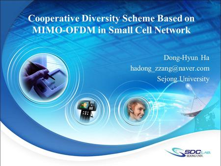 Cooperative Diversity Scheme Based on MIMO-OFDM in Small Cell Network Dong-Hyun Ha Sejong University.