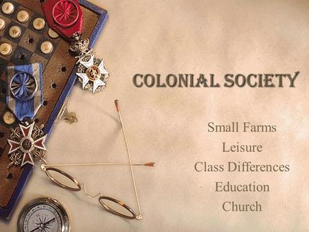 Colonial Society Small Farms Leisure Class Differences Education Church.