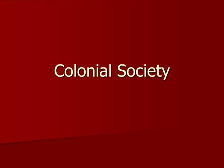 Colonial Society. Trade laws in the colonies Mercantilism Minimize imports Encourage manufacturing Tributary colonies Providing raw materials New English.