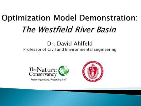 Dr. David Ahlfeld Professor of Civil and Environmental Engineering The Westfield River Basin Optimization Model Demonstration: