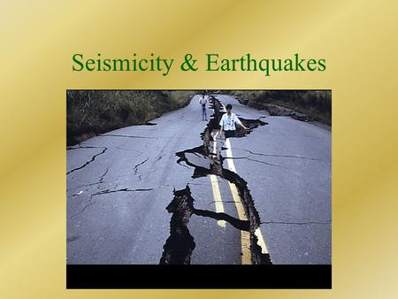 Seismicity & Earthquakes