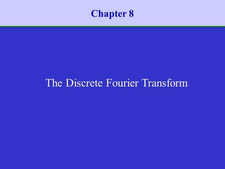 1 Chapter 8 The Discrete Fourier Transform 2 Introduction  In Chapters 2 and 3 we discussed the representation of sequences and LTI systems in terms.