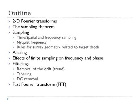 Outline 2-D Fourier transforms The sampling theorem Sampling Aliasing