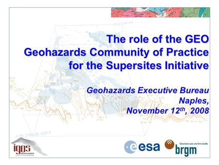 The role of the GEO Geohazards Community of Practice for the Supersites Initiative The role of the GEO Geohazards Community of Practice for the Supersites.