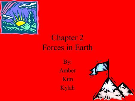 Chapter 2 Forces in Earth By: Amber Kim Kylah What Causes Earthquakes Pressure builds up inside the earth and stretches rock to its limit it breaks and.