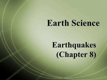 Earthquakes (Chapter 8)