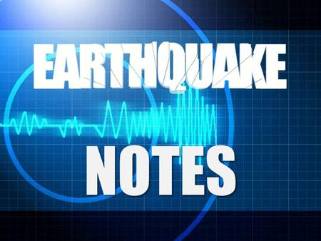 NOTES. What are Earthquakes? A vibration of Earth's crust caused by a sudden release of energy Caused by faulting or breaking of rocks Aftershocks – continued.