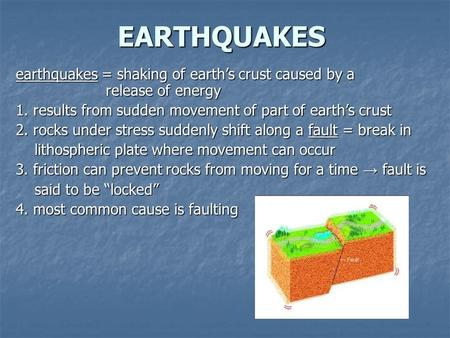 EARTHQUAKES earthquakes = shaking <strong>of</strong> earth's crust caused by a release <strong>of</strong> energy 1. results from sudden movement <strong>of</strong> part <strong>of</strong> earth's crust 2. rocks under.