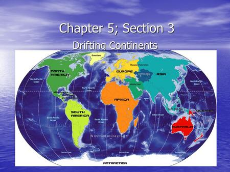 Chapter 5; Section 3 Drifting Continents. Question… Do you see the pieces of the jigsaw- puzzle?