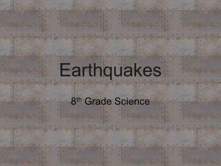 Earthquakes 8 th Grade Science Earthquakes - What are they? -Vibrations in the ground- result from movement along breaks in Earth's lithosphere. -Faults.