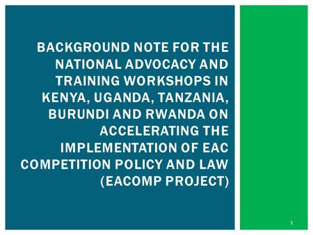 BACKGROUND NOTE FOR THE NATIONAL ADVOCACY AND TRAINING WORKSHOPS IN KENYA, UGANDA, TANZANIA, BURUNDI AND RWANDA ON ACCELERATING THE IMPLEMENTATION OF EAC.