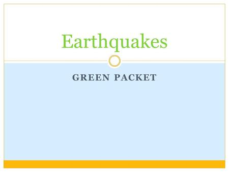 Earthquakes Green Packet.