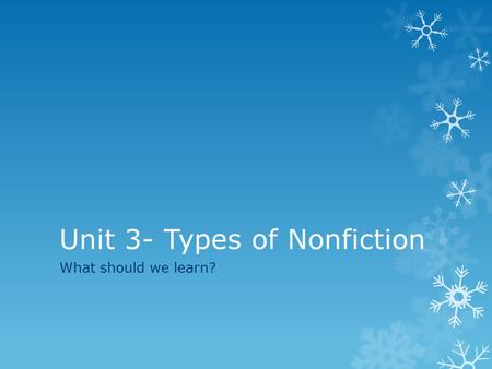 Unit 3- Types of Nonfiction What should we learn?