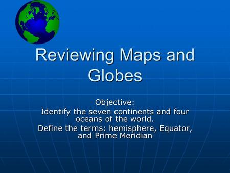 Reviewing Maps and Globes
