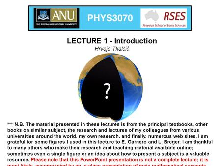 *** N.B. The material presented in these lectures is from the principal textbooks, other books on similar subject, the research and lectures of my colleagues.