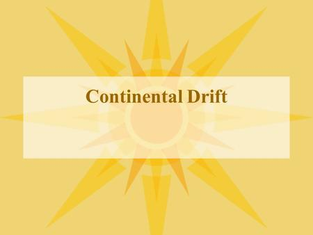 Continental Drift. Drifting continents Early map makers noticed the coasts of several continents fit together like puzzle pieces They thought the continents.