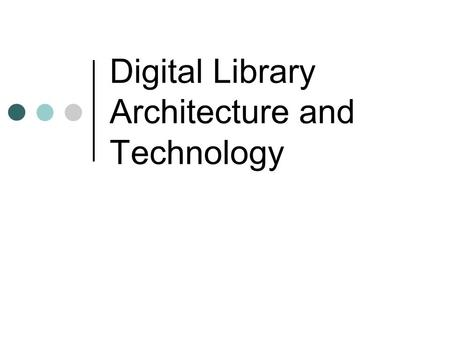 Digital Library Architecture and Technology