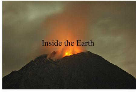 Inside the Earth Why does the earth look the way it does today?  3PYh4http://www.youtube.com/watch?v=p0dWF_ 3PYh4.