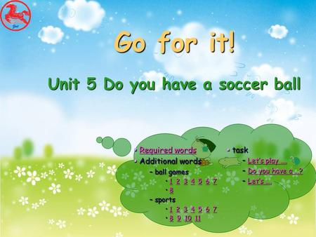 Go for it! Unit 5 Do you have a soccer ball Go for it! Unit 5 Do you have a soccer ball  Required words Required wordsRequired words  Additional words.